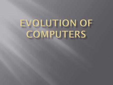 The first computer was appeared in 1943 and was created by american Howard Aiken. First computers were used to enhance the formation of.