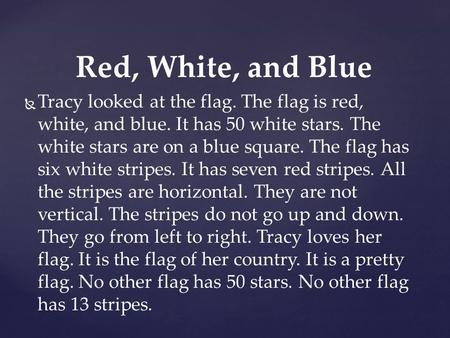 Tracy looked at the flag. The flag is red, white, and blue. It has 50 white stars. The white stars are on a blue square. The flag has six white stripes.