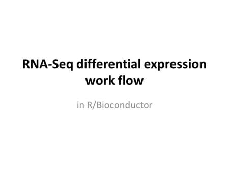 RNA-Seq differential expression work flow in R/Bioconductor.