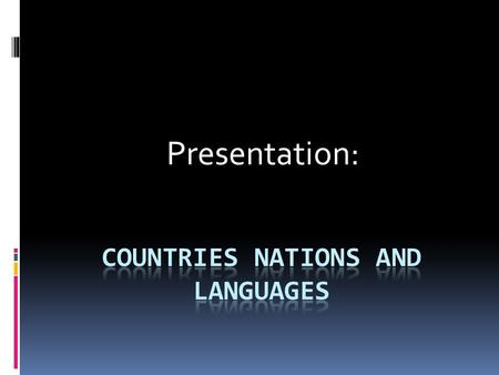 Presentation:. Countries There are 195 countries in the world today. This total comprises 193 countries that are member states of the United Nations and.