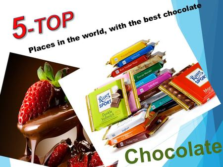 Chocolate Places in the world, with the best chocolate.