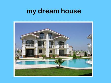 My dream house shall be a not accepted Swimming pool my house! shall be a not accepted Swimming pool my house!