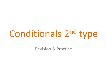 Conditionals 2 nd type Revision & Practice. If..., I would do... (present unreal conditional) ifconditionresult Past Simplewould + infinitive IfI won.
