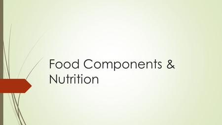 Food Components & Nutrition. FOOD COMPOSITION Food is any substance eaten or drunk to provide nutritional support for the body or for pleasure. Food is.