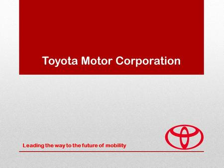 Toyota Motor Corporation Leading the way to the future of mobility.
