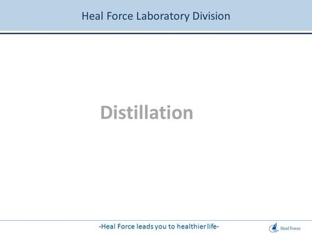 Heal Force Laboratory Division -Heal Force leads you to healthier life- Distillation.
