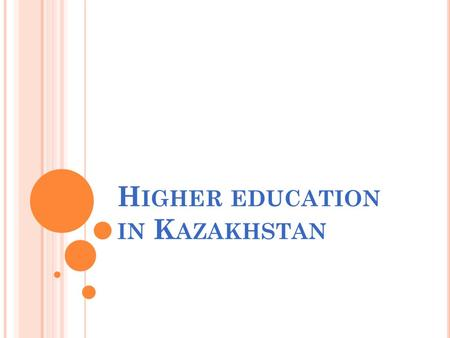 H IGHER EDUCATION IN K AZAKHSTAN. U NIVERSITIES OF K AZAKHSTAN - Total universities private - Number of students - more than Number.