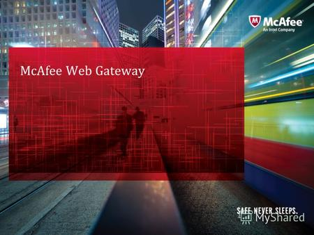 McAfee ConfidentialInternal Use Only McAfee Web Gateway.
