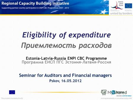 This project is funded by the EUAnd implemented by a consortium led by MWH Eligibility of expenditure Приемлемость расходов Seminar for Auditors and Financial.
