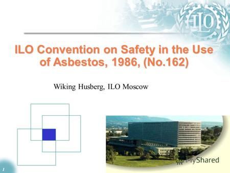 1 ILO Convention on Safety in the Use of Asbestos, 1986, (No.162) Wiking Husberg, ILO Moscow.