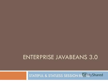 ENTERPRISE JAVABEANS 3.0 STATEFUL & STATLESS SESSION BEANS.