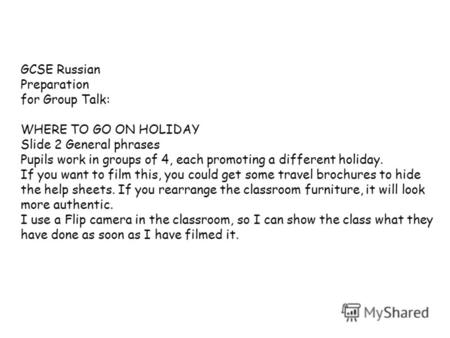 GCSE Russian Preparation for Group Talk: WHERE TO GO ON HOLIDAY Slide 2 General phrases Pupils work in groups of 4, each promoting a different holiday.