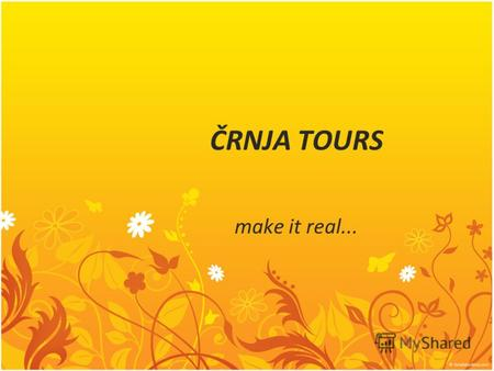 ČRNJA TOURS make it real.... Črnja Tours - INSIDE... About Croatia About us Our mission&vision Our products Accomodation Excursions Transfers Our fleet.