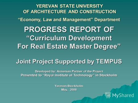 YEREVAN STATE UNIVERSITY OF ARCHITECTURE AND CONSTRUCTION PROGRESS REPORT OF Curriculum Development For Real Estate Master Degree Joint Project Supported.