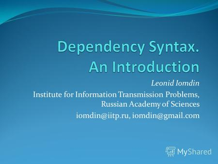 Leonid Iomdin Institute for Information Transmission Problems, Russian Academy of Sciences iomdin@iitp.ru, iomdin@gmail.com.
