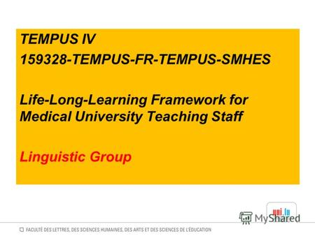 TEMPUS IV 159328-TEMPUS-FR-TEMPUS-SMHES Life-Long-Learning Framework for Medical University Teaching Staff Linguistic Group.