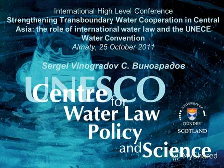 International High Level Conference Strengthening Transboundary Water Cooperation in Central Asia: the role of international water law and the UNECE Water.