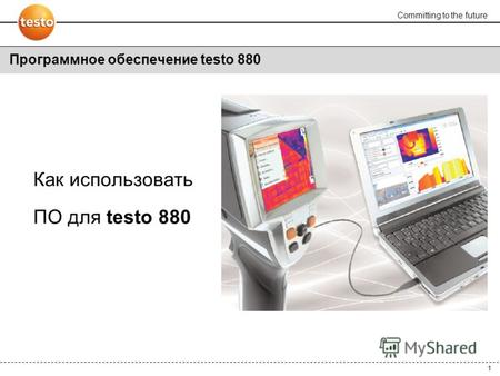 Committing to the future 1 Как использовать ПО для testo 880 Программное обеспечение testo 880.