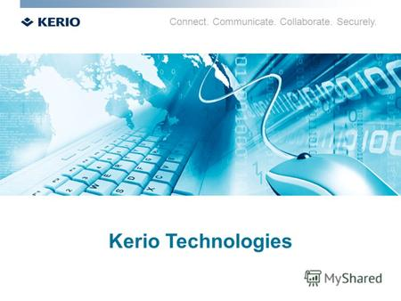 Connect. Communicate. Collaborate. Securely. Kerio Technologies.