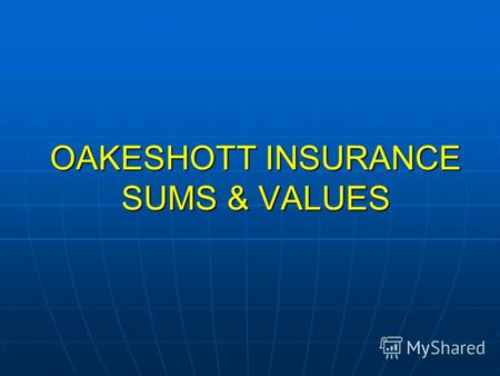 OAKESHOTT INSURANCE SUMS & VALUES. LAW & JURISDICTION CIS: DIRECT CONTRACTS SUBJECT TO LOCAL L&J CIS: DIRECT CONTRACTS SUBJECT TO LOCAL L&J REINSURANCE: