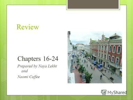 Review Chapters 16-24 Prepared by Naya Lekht and Naomi Caffee.