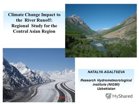 Climate Change Impact to the River Runoff: Regional Study for the Central Asian Region NATALYA AGALTSEVA Research Hydrometeorological institute (NIGMI)