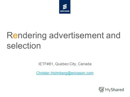 Slide title minimum 48 pt Slide subtitle minimum 30 pt Rendering advertisement and selection IETF#81, Quebec City, Canada Christer.Holmberg@ericsson.com.