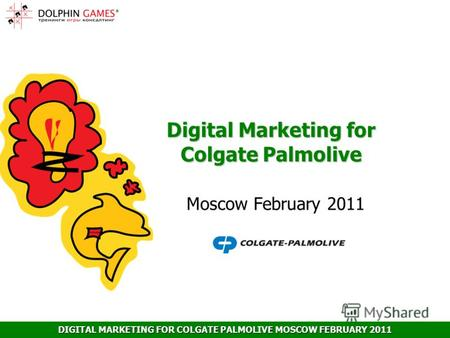 DIGITAL MARKETING FOR COLGATE PALMOLIVE MOSCOW FEBRUARY 2011 Digital Marketing for Colgate Palmolive Moscow February 2011.