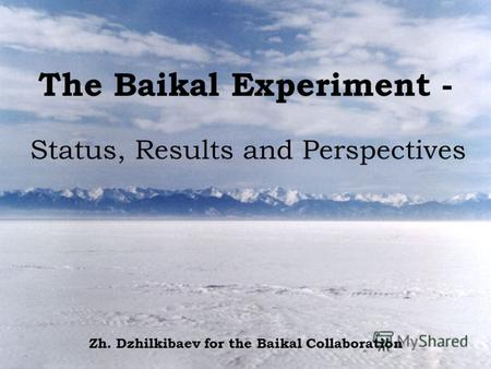 The Baikal Experiment - Status, Results and Perspectives Zh. Dzhilkibaev for the Baikal Collaboration.