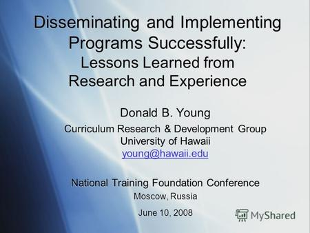 Disseminating and Implementing Programs Successfully: Lessons Learned from Research and Experience Donald B. Young Curriculum Research & Development Group.
