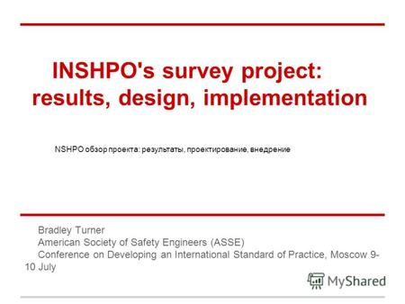 INSHPO's survey project: results, design, implementation Bradley Turner American Society of Safety Engineers (ASSE) Conference on Developing an International.