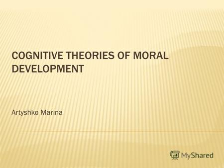 COGNITIVE THEORIES OF MORAL DEVELOPMENT Artyshko Marina.