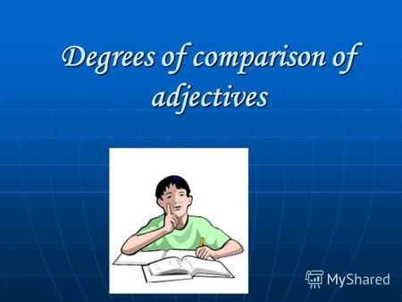 Degrees of comparison of adjectives. Adjectives can be: Short adjectives (1 – 2 syllables) long, short, tasty, happy, clever Adjectives of 2 or more syllables.