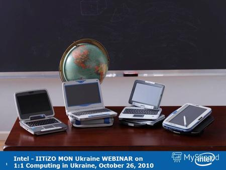 11 Intel - IITiZO MON Ukraine WEBINAR on 1:1 Computing in Ukraine, October 26, 2010.