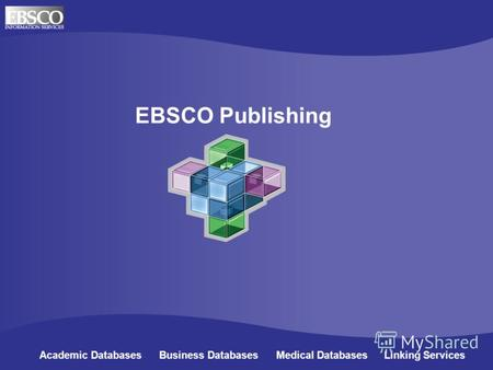 EBSCO Publishing Academic Databases Business Databases Medical Databases Linking Services.