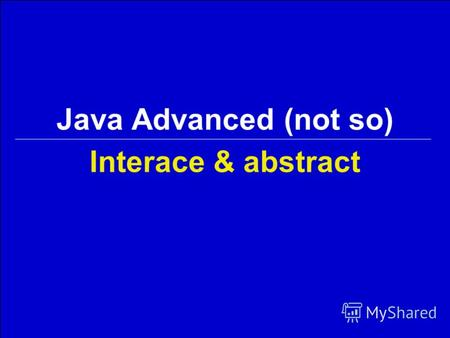 Interace & abstract Java Advanced (not so). 2 Interface interface Instrument { int VALUE = 5; // public, static и final! void play(Note n); // public.