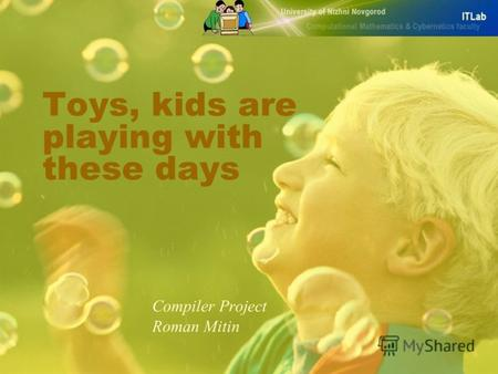 Toys, kids are playing with these days Compiler Project Roman Mitin.