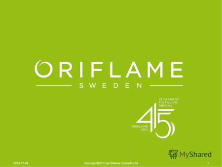 12013-07-04Copyright ©2011 by Oriflame Cosmetics SA.