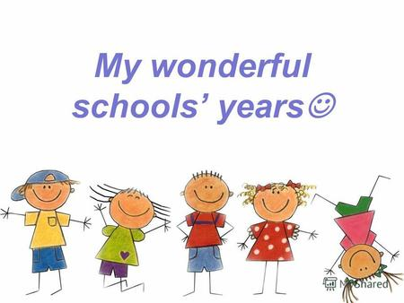 My wonderful schools years. It was beginning in 2002…