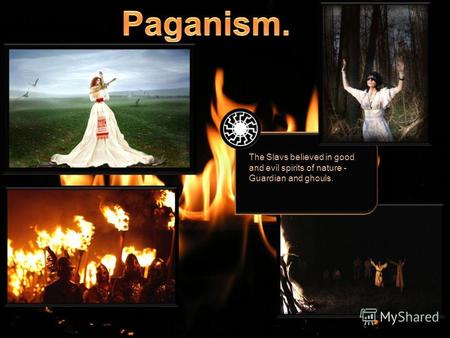 PAGANISM. The Slavs believed in good and evil spirits of nature - Guardian and ghouls.