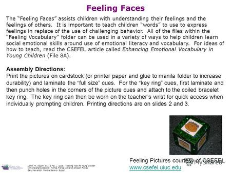 Feeling Pictures courtesy of CSEFEL www.csefel.uiuc.edu Feeling Faces The Feeling Faces assists children with understanding their feelings and the feelings.
