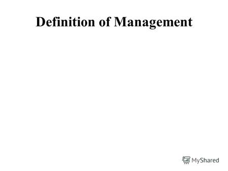 Definition of ManagementManagement is based on scientific theories and today we can say that it is a developing science.