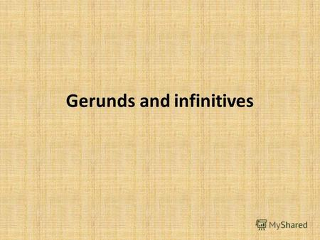 Gerunds and infinitives.