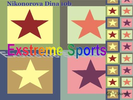 Nikonorova Dina 10b. An extreme sport is a popular term for certain activities perceived as having a high level of inherent danger, and that are counter-cultural.