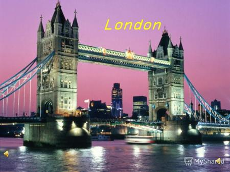 London Big Ben London Bridge London and the River Thames St. Pauls Cathedral The British Parliament.