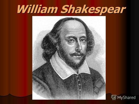 William Shakespear. Yeoman – фермер, мелкий землевладелец; Gentry - мелкопоместное дворянство; From dawn to dusk – от рассвета до заката; Rehearsal –