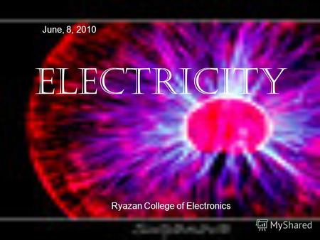 ELECTRICITY June, 8, 2010 Ryazan College of Electronics.