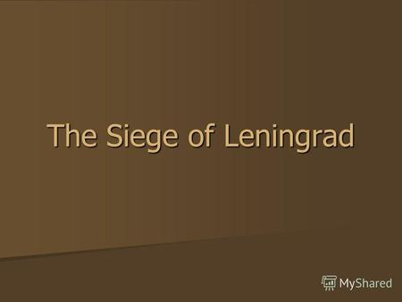 The Siege of Leningrad. The main information Less than two and a half months after June 22, 1941, when the Soviet Union was attacked by Nazi Germany,