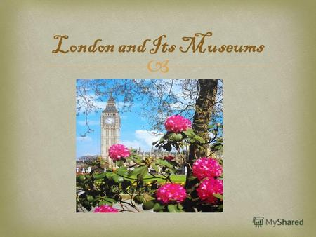 London and Its Museums. The British Museum. It is one of the worlds greatest treasure stores.