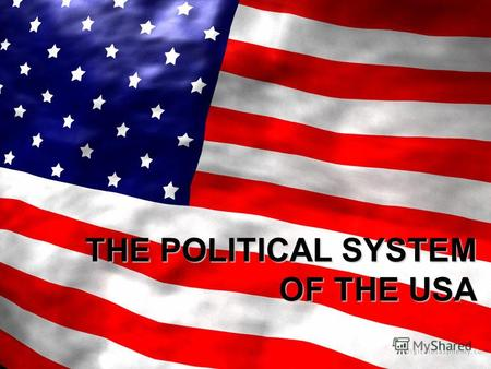 THE POLITICAL SYSTEM OF THE USA. The political system of the USA2 Government Presidential Republic 50 states, centralized government in Washington Separation.